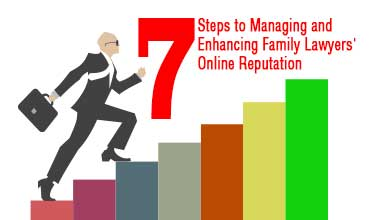 7 7 Steps to Managing and Enhancing Family Lawyers' Online Reputation